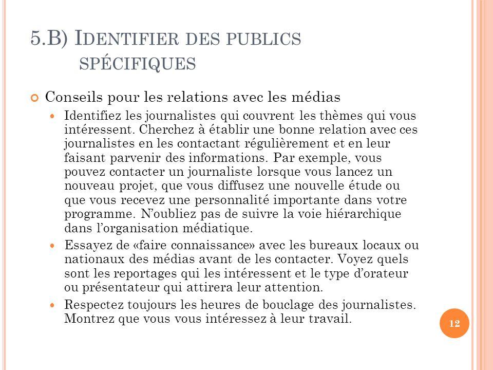 5.B) I DENTIFIER DES PUBLICS SPÉCIFIQUES Conseils pour les relations avec les médias Identifiez les journalistes qui couvrent les thèmes qui vous intéressent.