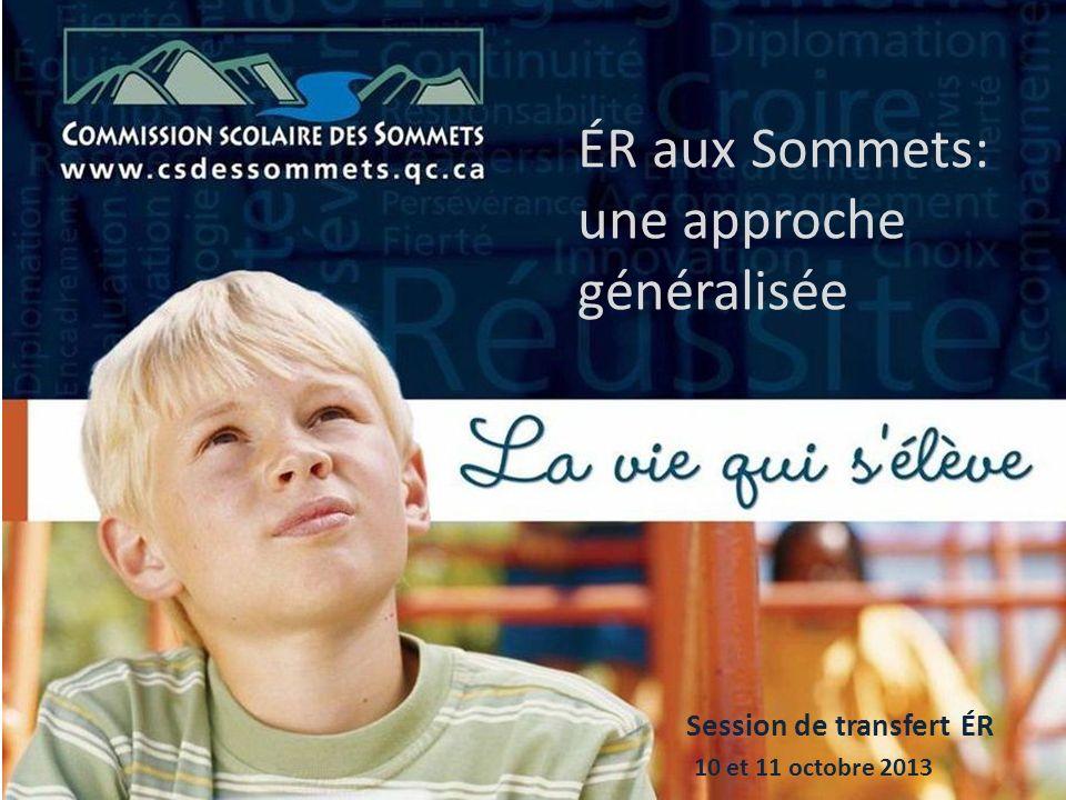 ÉR aux Sommets: une approche généralisée Session de transfert ÉR 10 et 11 octobre 2013