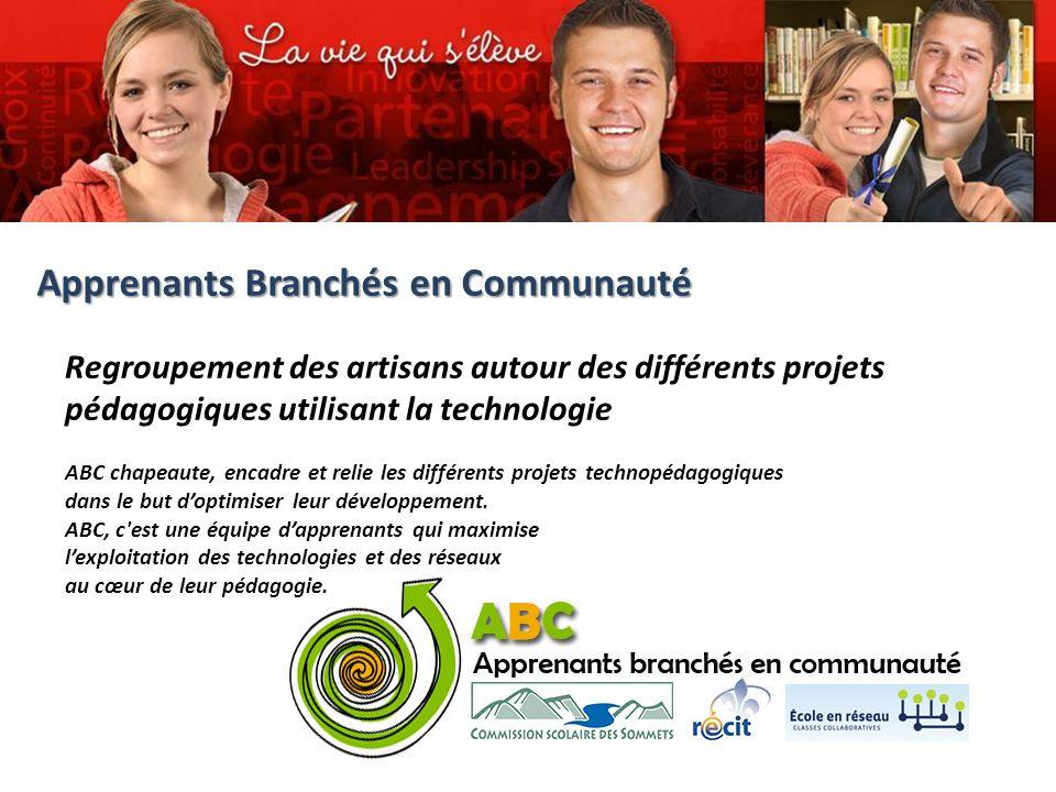 Commission scolaire des Sommets Regroupement des artisans autour des différents projets pédagogiques utilisant la technologie ABC chapeaute, encadre et relie les différents projets technopédagogiques dans le but doptimiser leur développement.