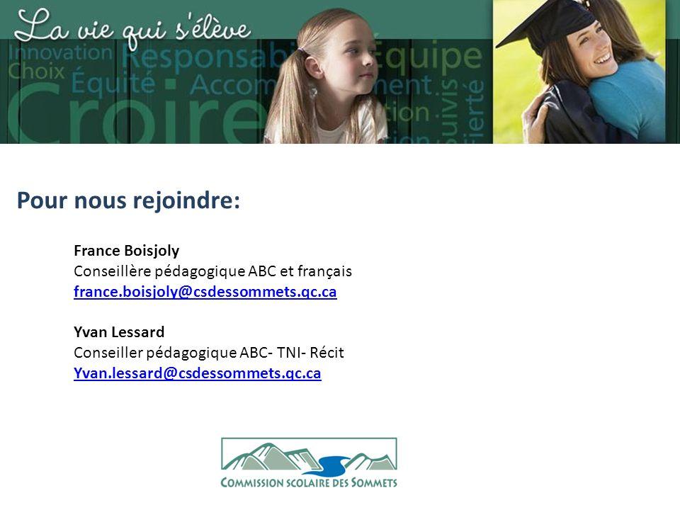 France Boisjoly Conseillère pédagogique ABC et français france.boisjoly@csdessommets.qc.ca Yvan Lessard Conseiller pédagogique ABC- TNI- Récit Yvan.lessard@csdessommets.qc.ca Pour nous rejoindre: