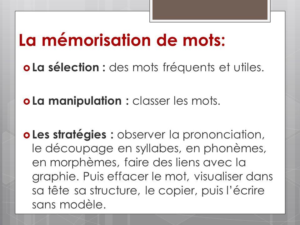 La mémorisation de mots: La sélection : des mots fréquents et utiles. La manipulation : classer les mots. Les stratégies : observer la prononciation,