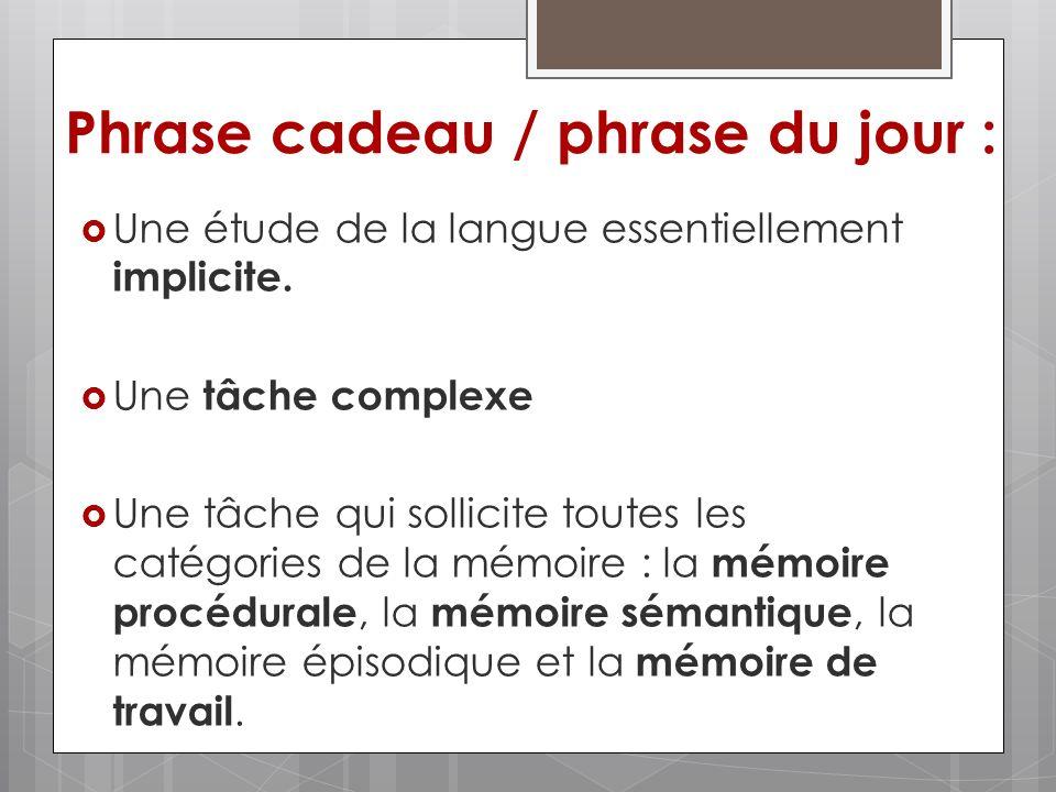 Phrase cadeau / phrase du jour : Une étude de la langue essentiellement implicite. Une tâche complexe Une tâche qui sollicite toutes les catégories de