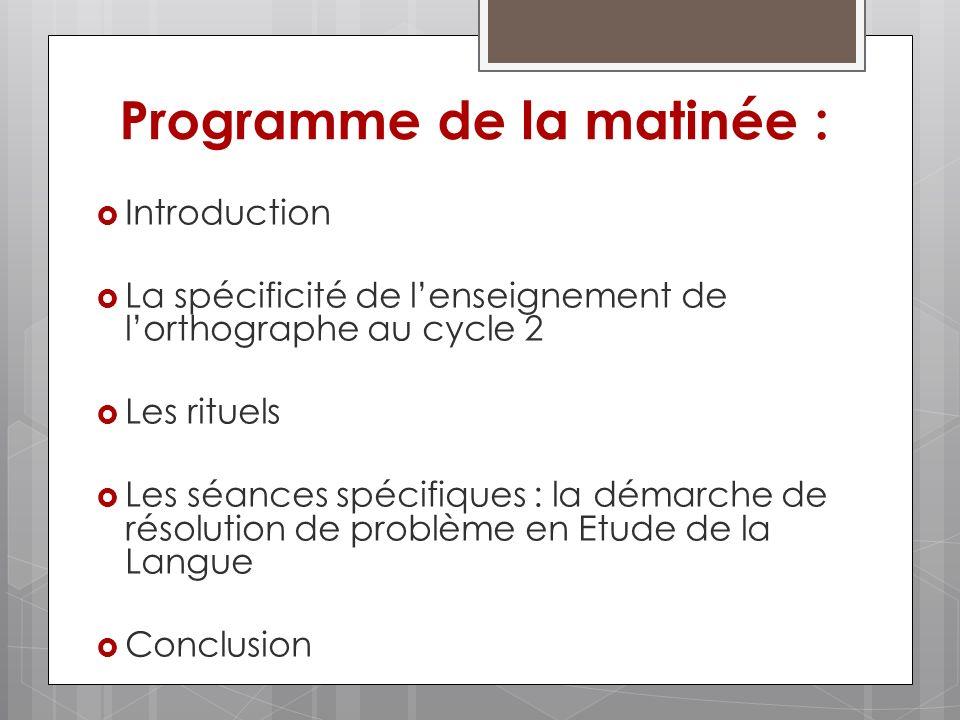 Programme de la matinée : Introduction La spécificité de lenseignement de lorthographe au cycle 2 Les rituels Les séances spécifiques : la démarche de