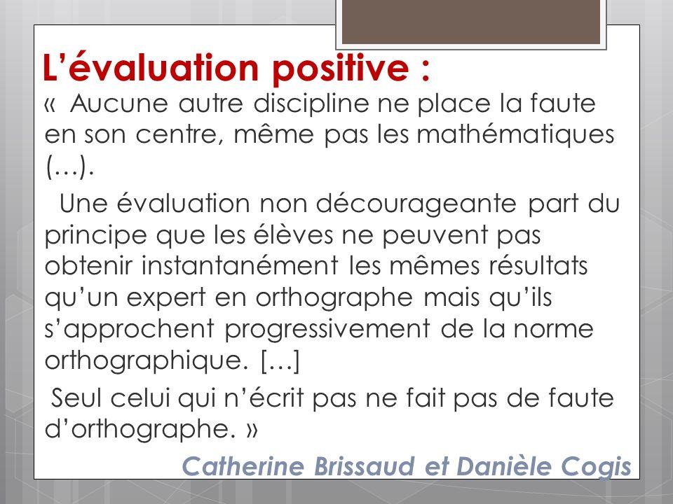 Lévaluation positive : « Aucune autre discipline ne place la faute en son centre, même pas les mathématiques (…). Une évaluation non décourageante par