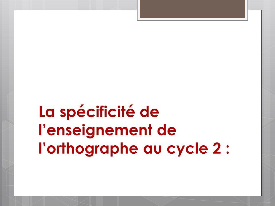 La spécificité de lenseignement de lorthographe au cycle 2 :