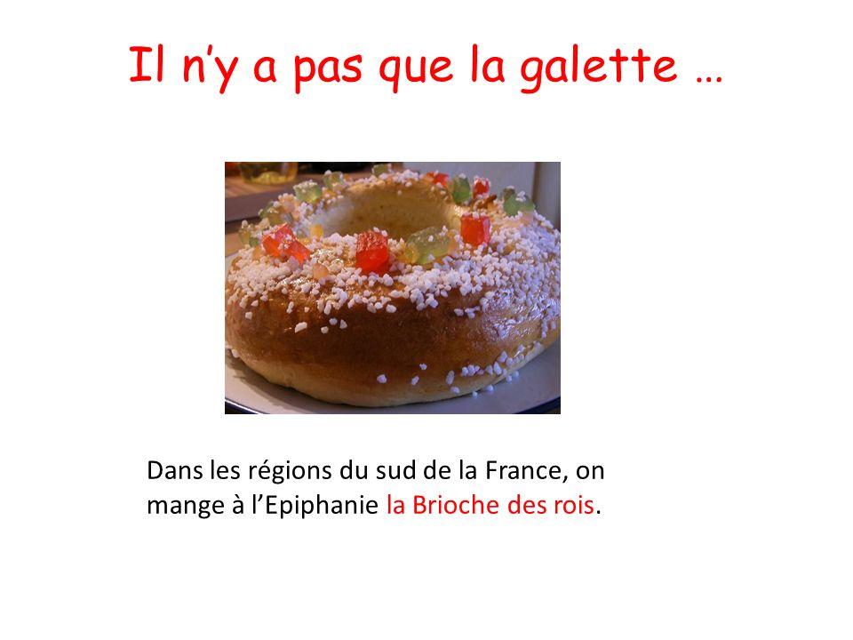 Il ny a pas que la galette … Dans les régions du sud de la France, on mange à lEpiphanie la Brioche des rois.