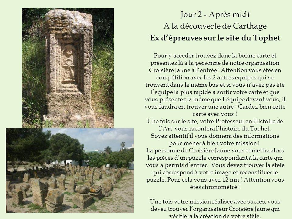 Jour 2 - Après midi A la découverte de Carthage Ex dépreuves sur le site du Tophet Pour y accéder trouvez donc la bonne carte et présentez là à la per