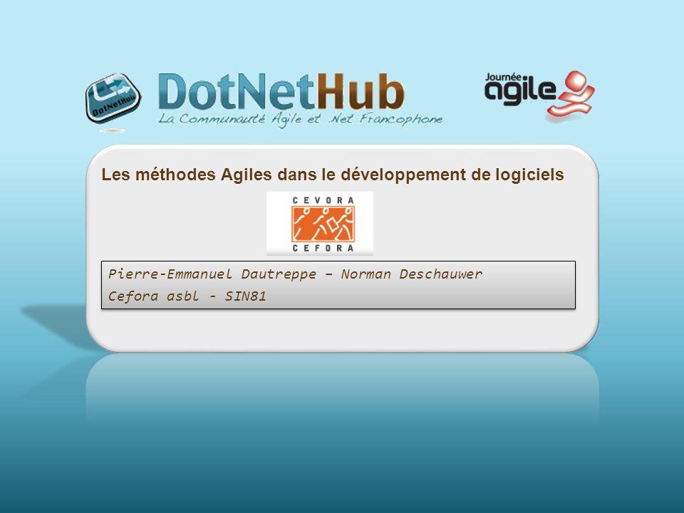 Les méthodes Agiles dans le développement de logiciels Pierre-Emmanuel Dautreppe – Norman Deschauwer Cefora asbl - SIN81 Pierre-Emmanuel Dautreppe – N