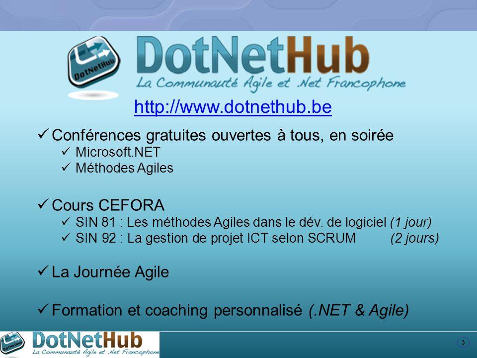 3 http://www.dotnethub.be Conférences gratuites ouvertes à tous, en soirée Microsoft.NET Méthodes Agiles Cours CEFORA SIN 81 : Les méthodes Agiles dans le dév.