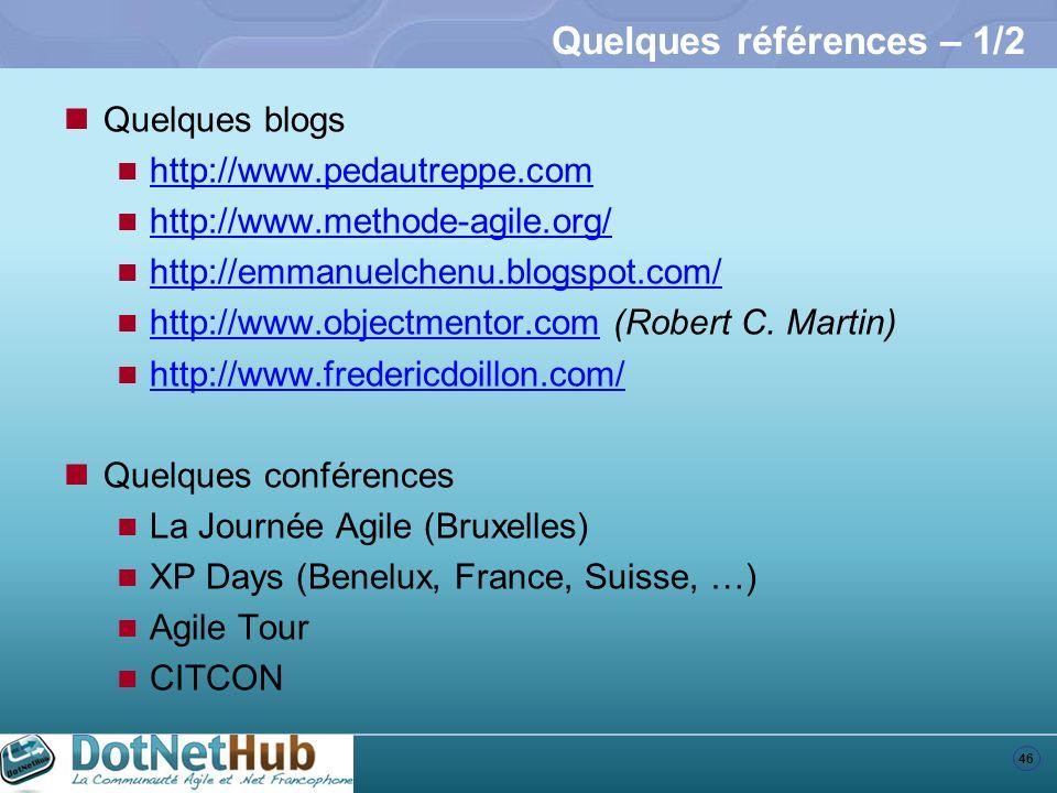 46 Quelques références – 1/2 Quelques blogs http://www.pedautreppe.com http://www.methode-agile.org/ http://emmanuelchenu.blogspot.com/ http://www.objectmentor.com (Robert C.