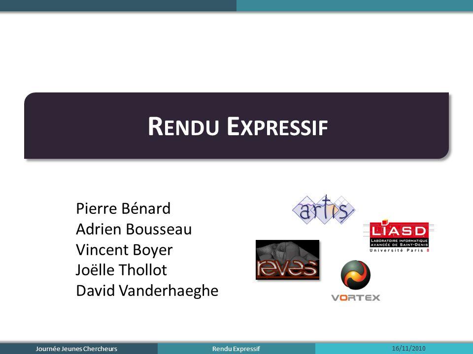 Rendu Expressif R ENDU E XPRESSIF Pierre Bénard Adrien Bousseau Vincent Boyer Joëlle Thollot David Vanderhaeghe Journée Jeunes Chercheurs 16/11/2010
