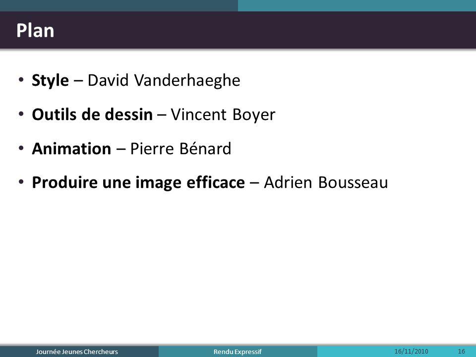 Rendu Expressif Plan Style – David Vanderhaeghe Outils de dessin – Vincent Boyer Animation – Pierre Bénard Produire une image efficace – Adrien Bousse