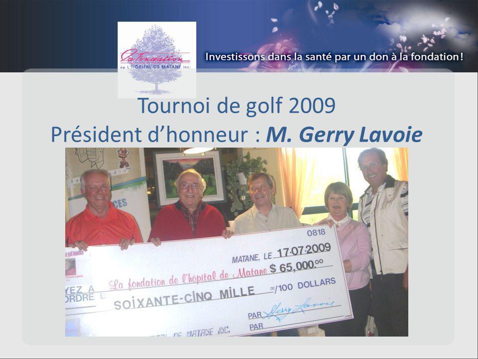 Tournoi de golf 2009 Président dhonneur : M. Gerry Lavoie