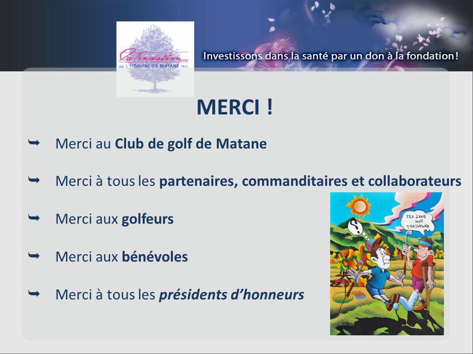 MERCI ! Merci au Club de golf de Matane Merci à tous les partenaires, commanditaires et collaborateurs Merci aux golfeurs Merci aux bénévoles Merci à
