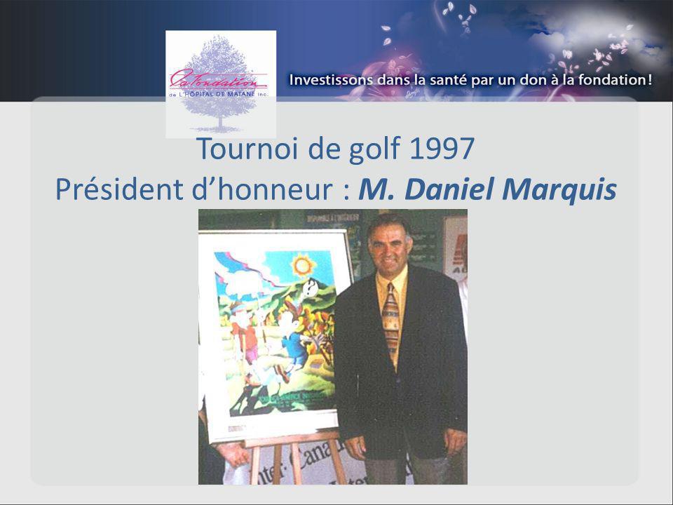 Tournoi de golf 1997 Président dhonneur : M. Daniel Marquis
