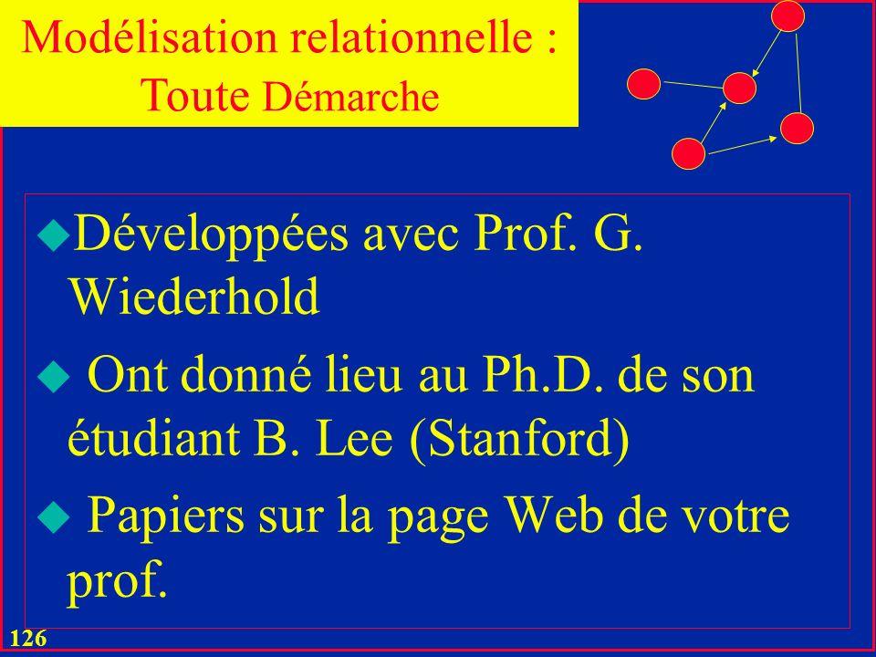 125 u En fait, les jointures implicite ont été proposées dans les 80 u Par votre prof. et son Thésard A. Abdellatif (INRIA) u Prof. à Tunis Modélisati