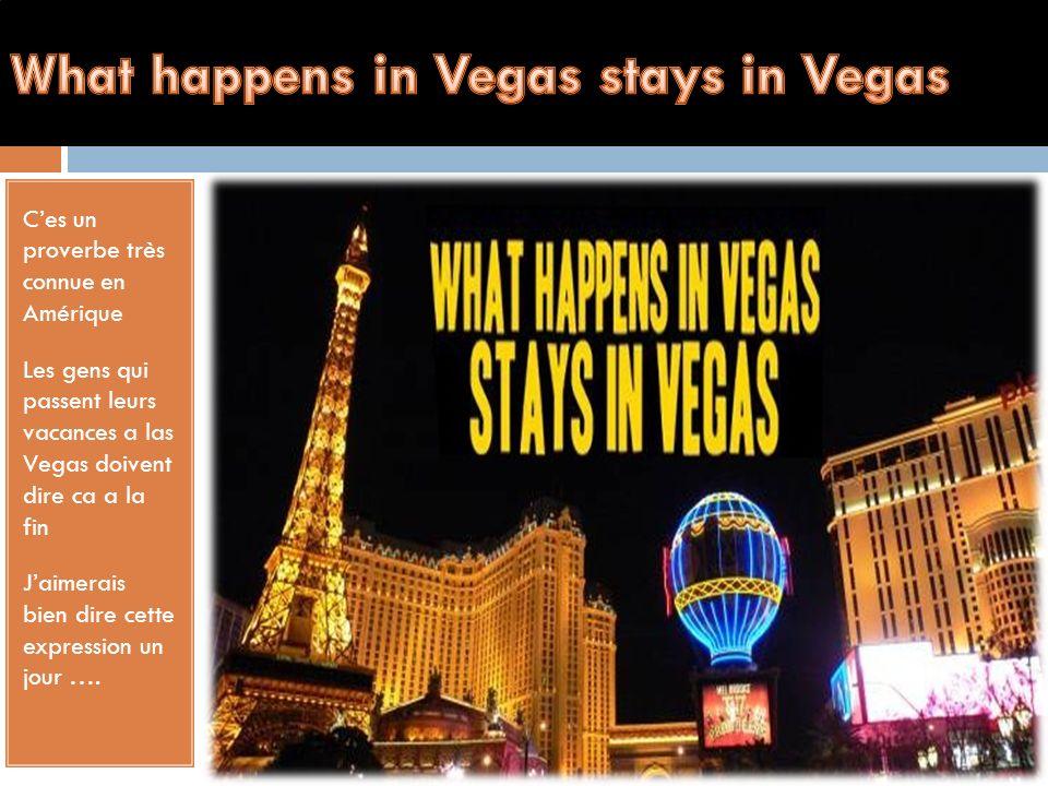 Ces un proverbe très connue en Amérique Les gens qui passent leurs vacances a las Vegas doivent dire ca a la fin Jaimerais bien dire cette expression