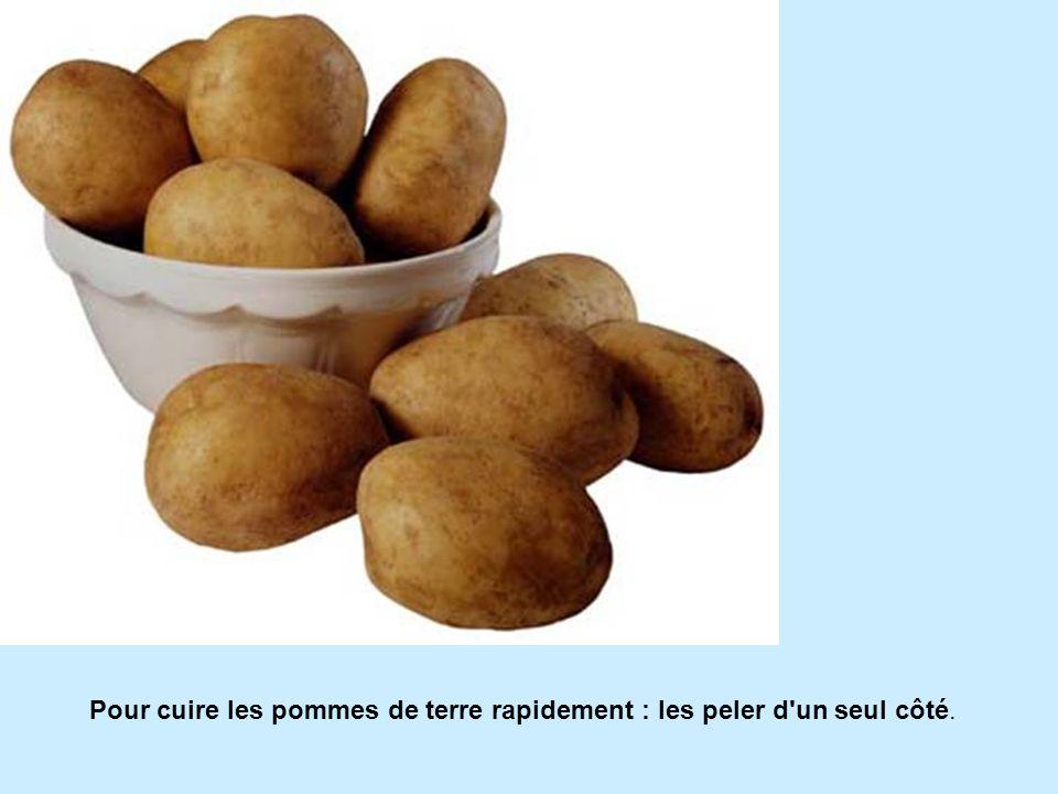 Pour cuire les pommes de terre rapidement : les peler d'un seul côté.