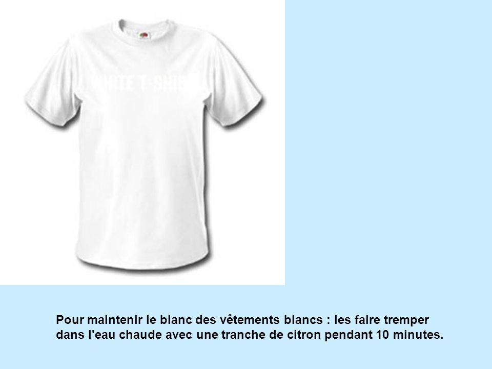 Pour maintenir le blanc des vêtements blancs : les faire tremper dans l'eau chaude avec une tranche de citron pendant 10 minutes.