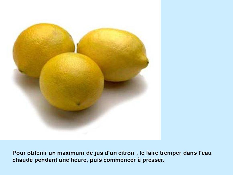 Pour obtenir un maximum de jus d'un citron : le faire tremper dans l'eau chaude pendant une heure, puis commencer à presser.