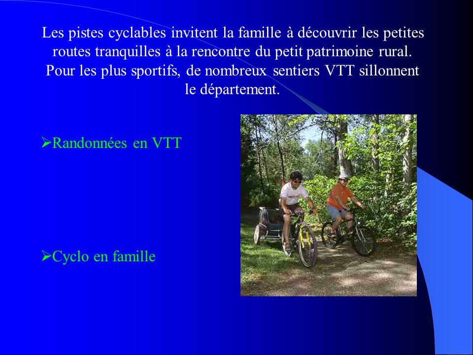 R andonnées en VTT C yclo en famille Les pistes cyclables invitent la famille à découvrir les petites routes tranquilles à la rencontre du petit patrimoine rural.