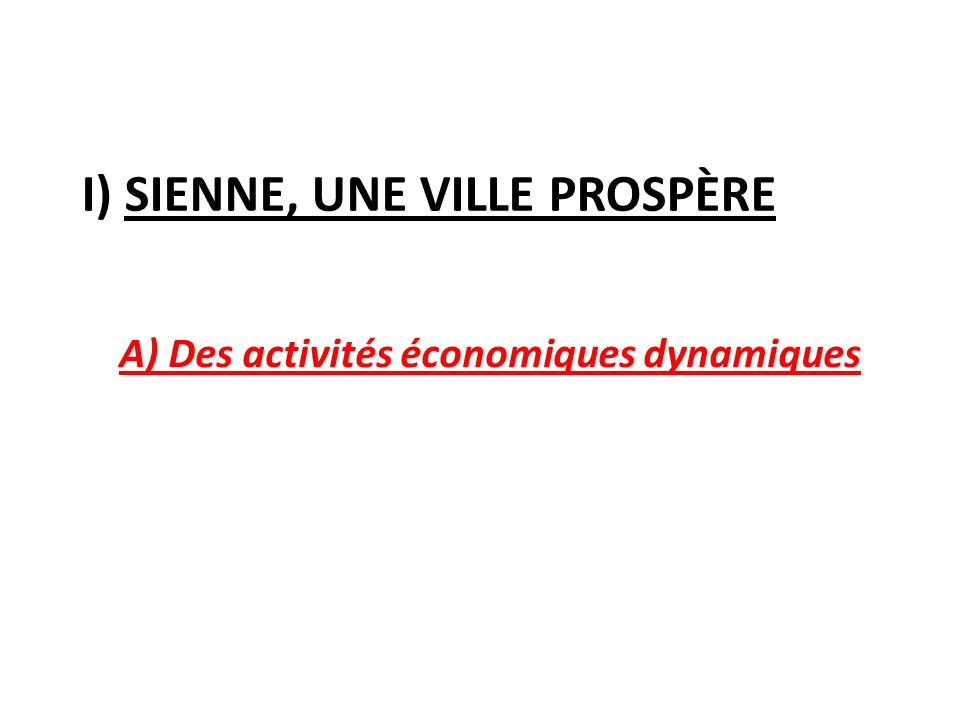 I) SIENNE, UNE VILLE PROSPÈRE A) Des activités économiques dynamiques
