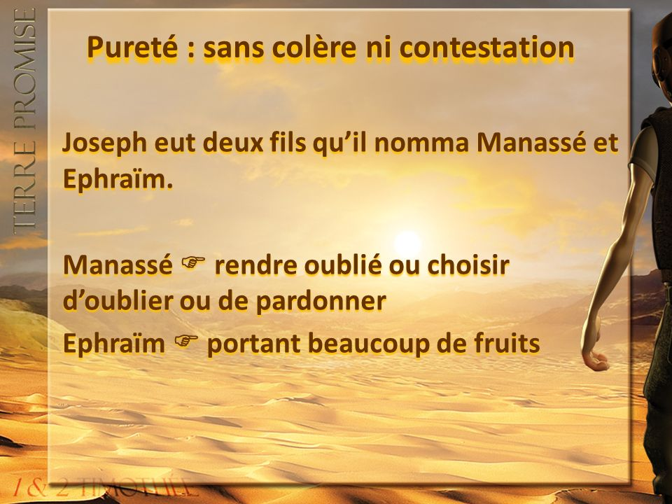 Pureté : sans colère ni contestation Joseph eut deux fils quil nomma Manassé et Ephraïm.