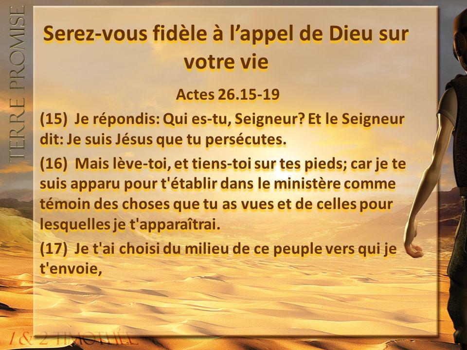 Serez-vous fidèle à lappel de Dieu sur votre vie Actes 26.15-19 (15) Je répondis: Qui es-tu, Seigneur.