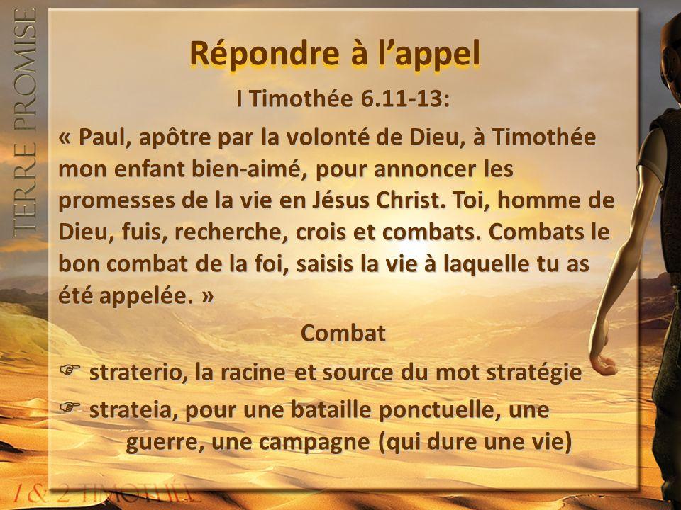 Répondre à lappel I Timothée 6.11-13: « Paul, apôtre par la volonté de Dieu, à Timothée mon enfant bien-aimé, pour annoncer les promesses de la vie en Jésus Christ.
