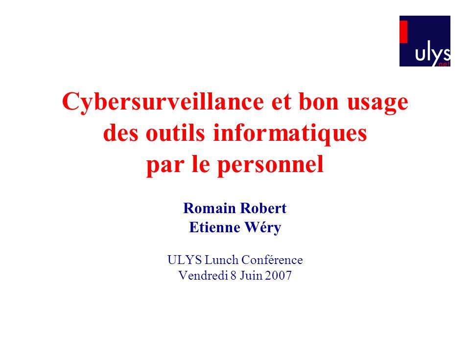 Cybersurveillance et bon usage des outils informatiques par le personnel Romain Robert Etienne Wéry ULYS Lunch Conférence Vendredi 8 Juin 2007