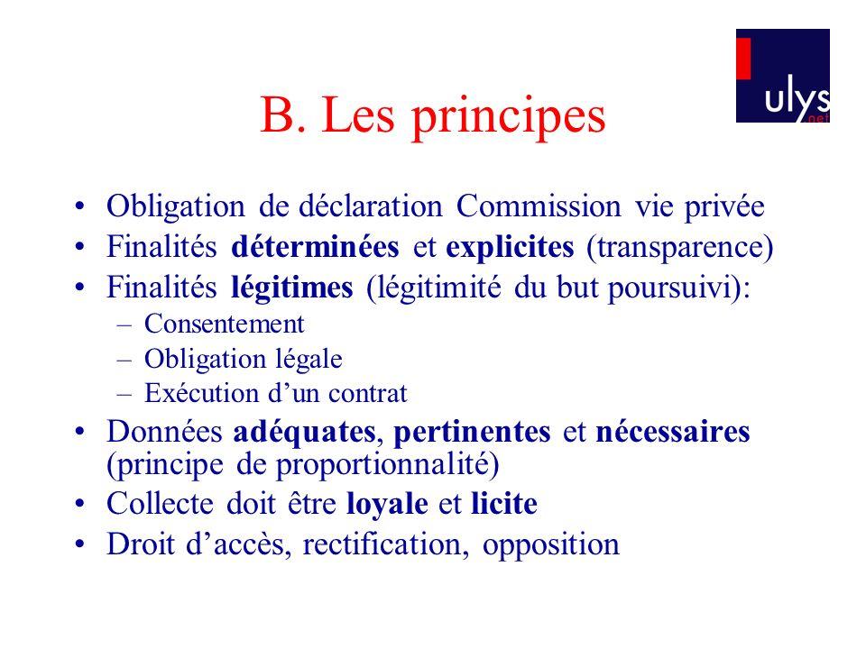 B. Les principes Obligation de déclaration Commission vie privée Finalités déterminées et explicites (transparence) Finalités légitimes (légitimité du
