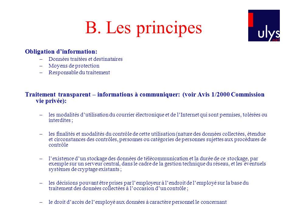 B. Les principes Obligation dinformation: –Données traitées et destinataires –Moyens de protection –Responsable du traitement Traitement transparent –