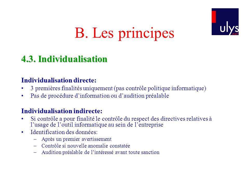 B. Les principes 4.3. Individualisation Individualisation directe: 3 premières finalités uniquement (pas contrôle politique informatique) Pas de procé