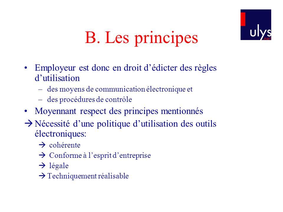 B. Les principes Employeur est donc en droit dédicter des règles dutilisation –des moyens de communication électronique et –des procédures de contrôle