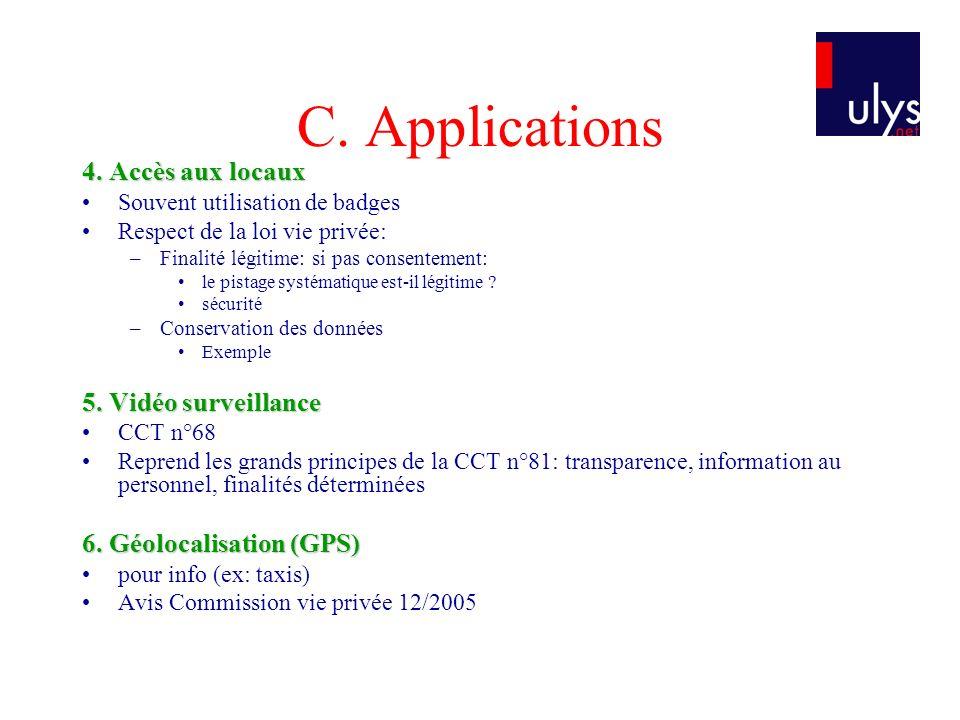C. Applications 4. Accès aux locaux Souvent utilisation de badges Respect de la loi vie privée: –Finalité légitime: si pas consentement: le pistage sy