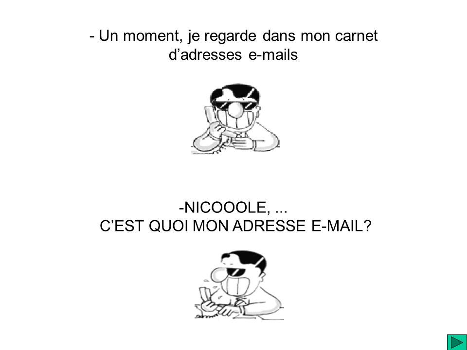 - Un moment, je regarde dans mon carnet dadresses e-mails -NICOOOLE,...