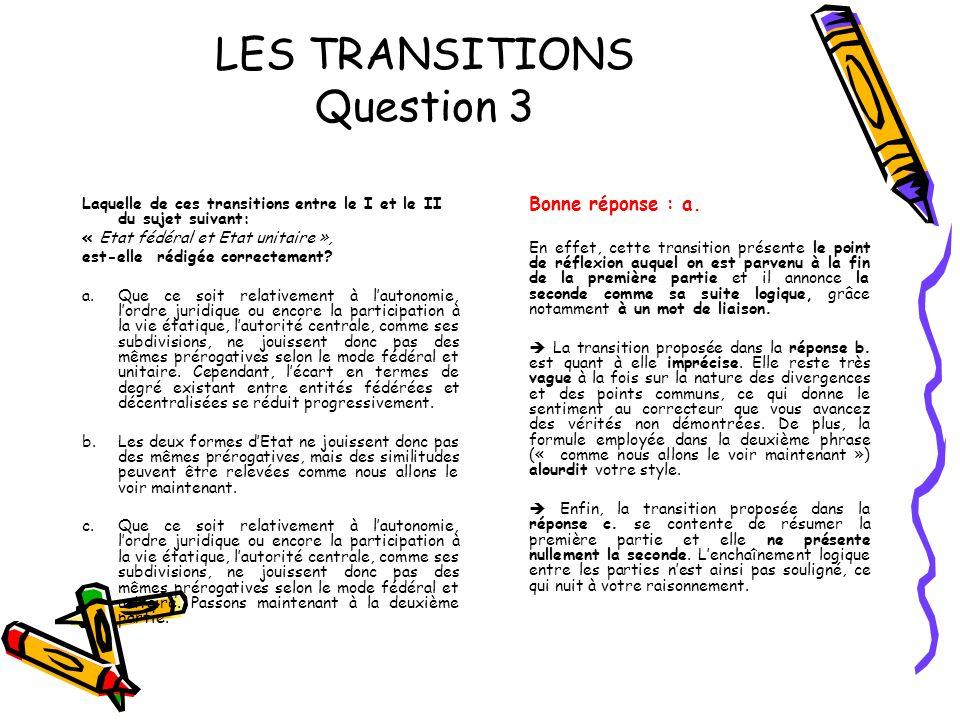 LES TRANSITIONS Question 3 Laquelle de ces transitions entre le I et le II du sujet suivant: « Etat fédéral et Etat unitaire », est-elle rédigée corre