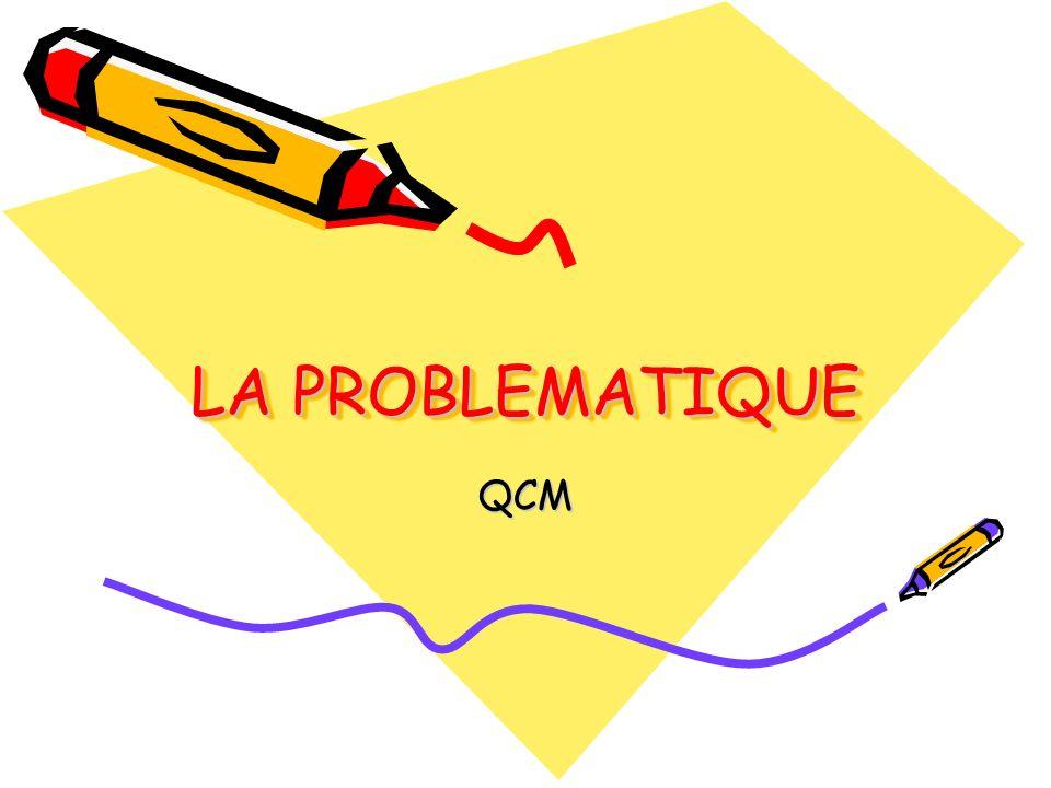 LA PROBLEMATIQUE QCM