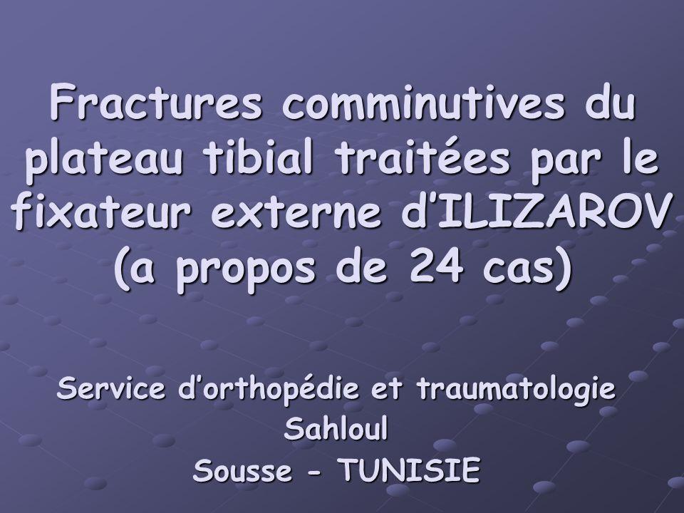 Fractures comminutives du plateau tibial traitées par le fixateur externe dILIZAROV (a propos de 24 cas) Service dorthopédie et traumatologie Sahloul