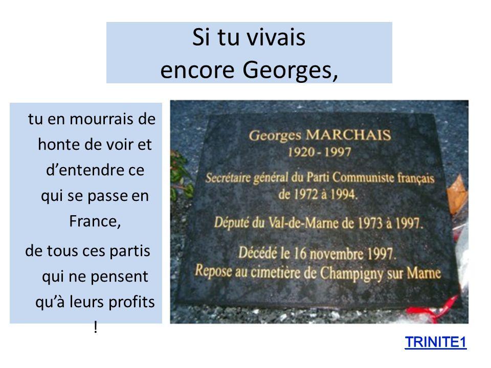 Signé : Georges MARCHAIS, Secrétaire Général du PCF 1972/1994, habitant de Champigny-sur-Marne) NHésitez pas à DIFFUSER LARGEMENTDIFFUSER LARGEMENT Aujourd hui, ils ont tout oublié !!!.