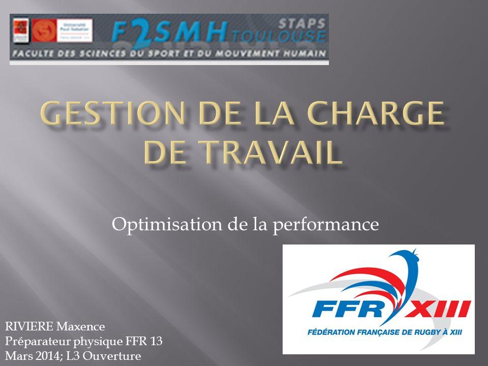 Optimisation de la performance RIVIERE Maxence Préparateur physique FFR 13 Mars 2014; L3 Ouverture