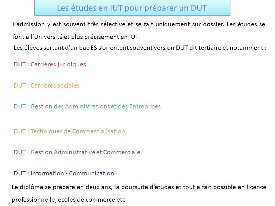 Les études en IUT pour préparer un DUT Ladmission y est souvent très sélective et se fait uniquement sur dossier. Les études se font à lUniversité et