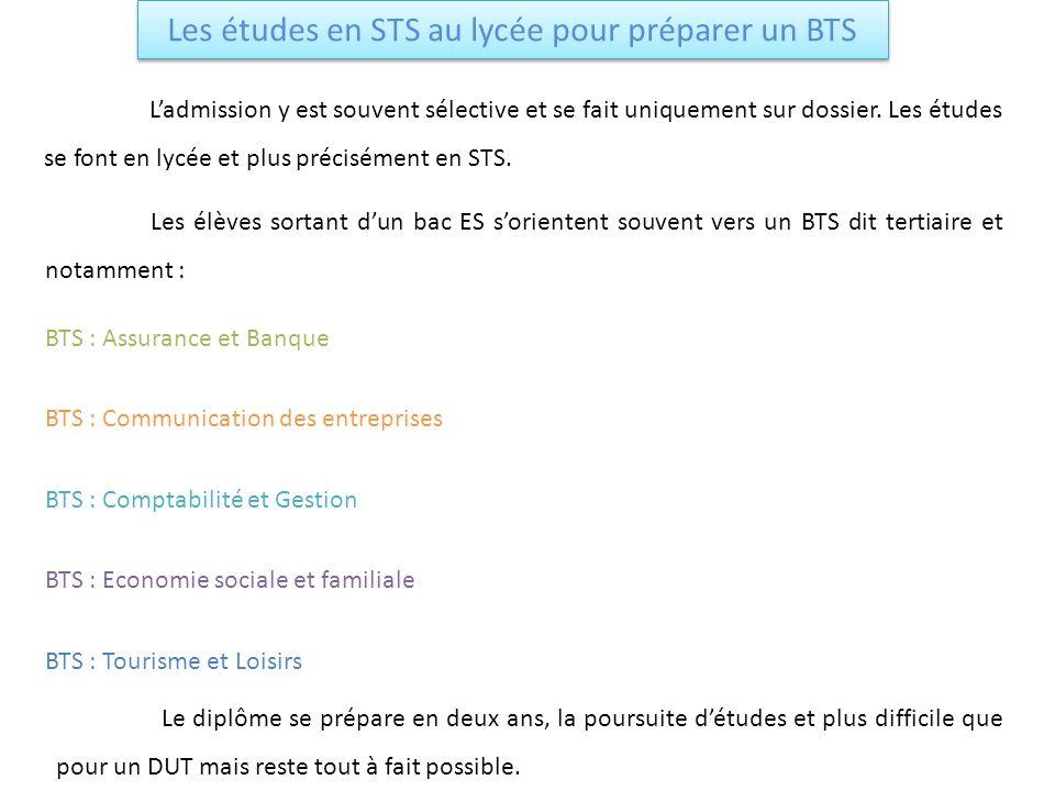 Les études en STS au lycée pour préparer un BTS Ladmission y est souvent sélective et se fait uniquement sur dossier. Les études se font en lycée et p