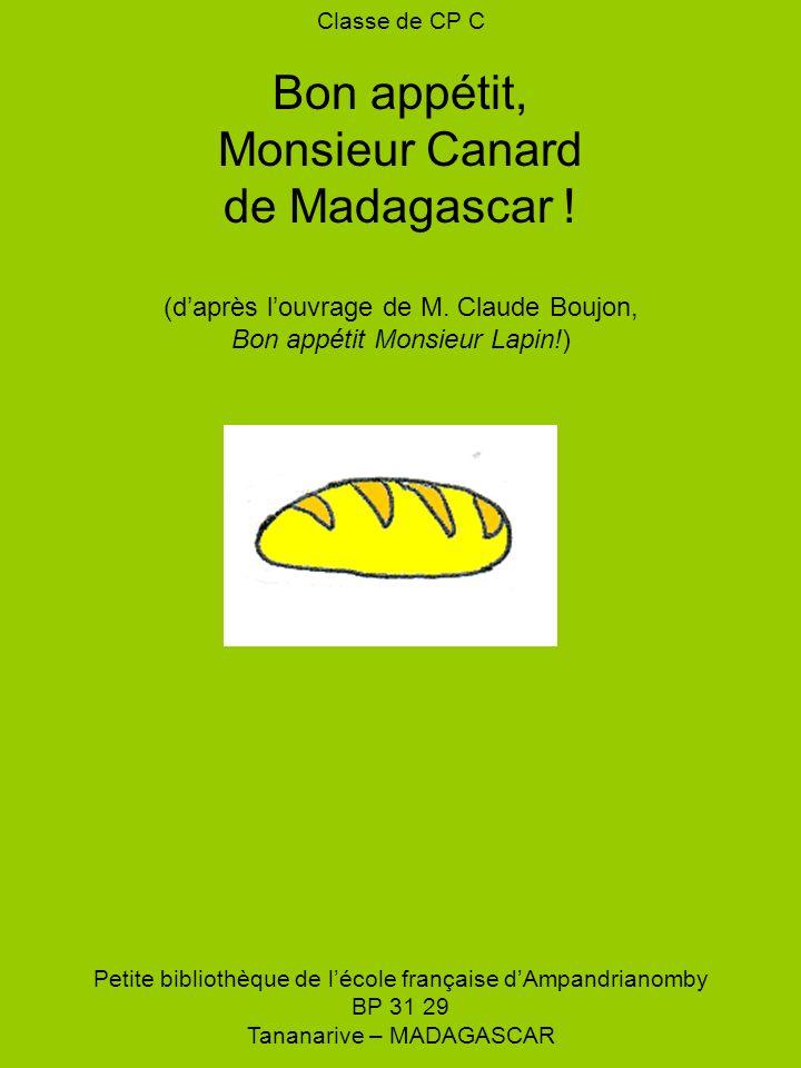 Classe de CP C Bon appétit, Monsieur Canard de Madagascar ! (daprès louvrage de M. Claude Boujon, Bon appétit Monsieur Lapin!) Petite bibliothèque de
