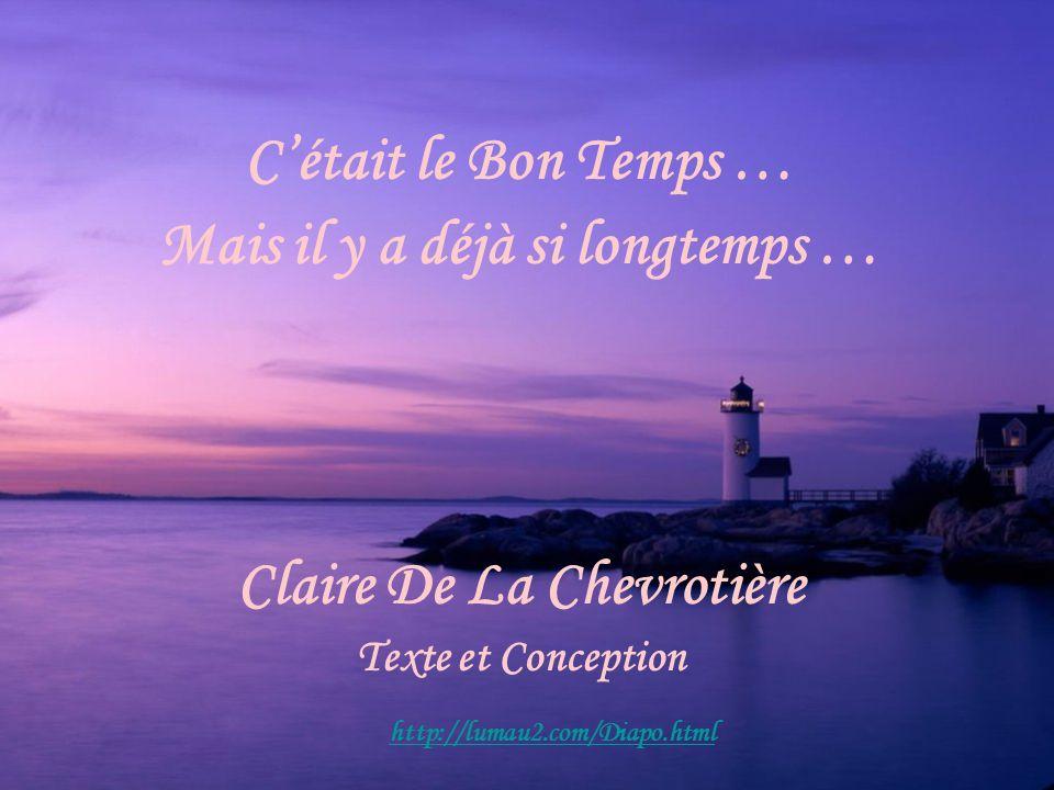 Cétait le Bon Temps … Mais il y a déjà si longtemps … Claire De La Chevrotière Texte et Conception http://lumau2.com/Diapo.html