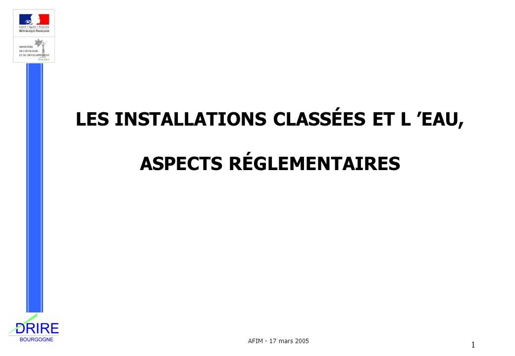 1 AFIM - 17 mars 2005 LES INSTALLATIONS CLASSÉES ET L EAU, ASPECTS RÉGLEMENTAIRES