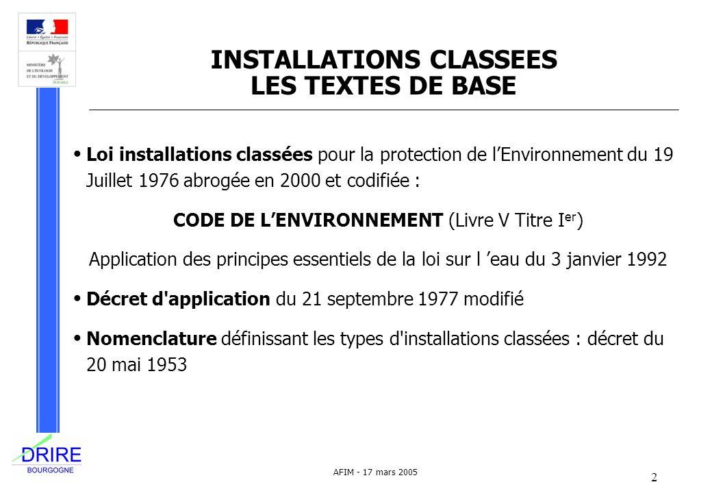 2 AFIM - 17 mars 2005 INSTALLATIONS CLASSEES LES TEXTES DE BASE Loi installations classées pour la protection de lEnvironnement du 19 Juillet 1976 abr