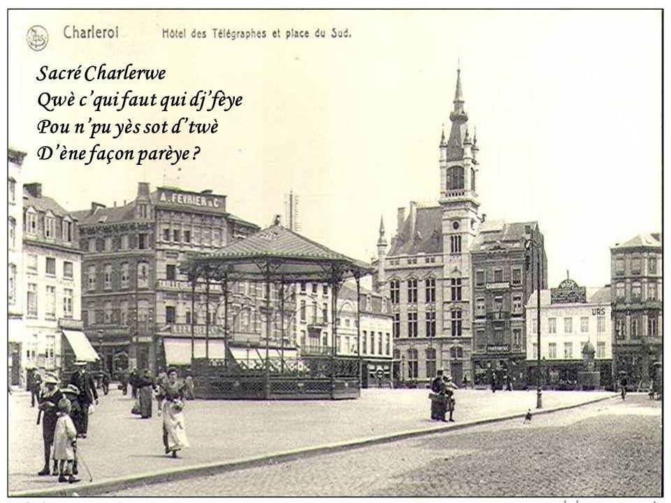 Charleroi Ville Basse - Place Albert I Min est-c-qui tu dors ? Dji tlaurai predi : Tes scolis pu tord Vont quitter lpayis…