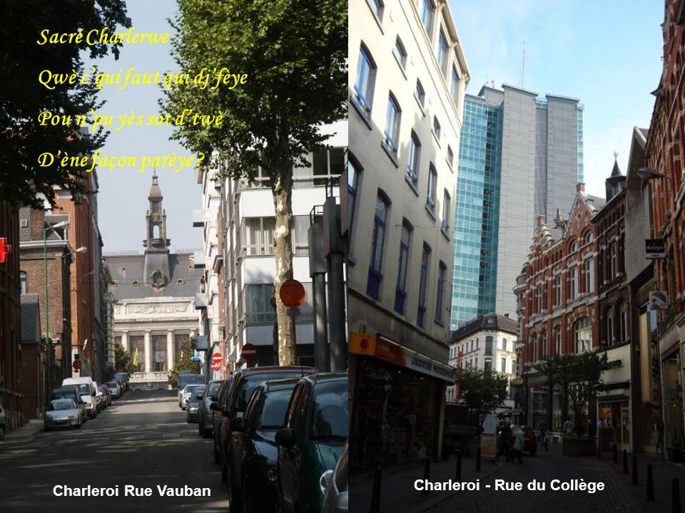 Charleroi - Rue du Collège Charleroi Rue Vauban Sacré Charlerwe Qwè cqui faut qui djfèye Pou npu yès sot dtwè Dène façon parèye ?