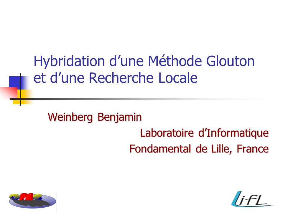Hybridation dune Méthode Glouton et dune Recherche Locale Weinberg Benjamin Laboratoire dInformatique Fondamental de Lille, France